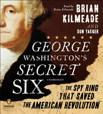 Image for GEORGE WASHINGTON'S SECRET SIX (AUDIO):: THE SPY RING THAT SAVED THE AMERICAN REVOLUTION