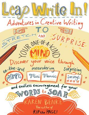 LEAP WRITE IN!: ADVENTURES IN CREATIVE WRITING TO STRETCH & SURPRISE YOUR ONE-OF-A-KIND MIND, BENKE, KAREN