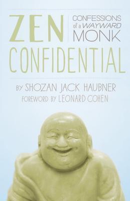 Zen Confidential: Confessions of a Wayward Monk, Haubner, Shozan Jack