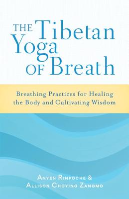 Image for The Tibetan Yoga of Breath: Breathing Practices for Healing the Body and Cultivating Wisdom