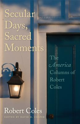 Image for Secular Days, Sacred Moments: The America Columns of Robert Coles