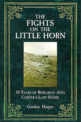 Image for The Fights On The Little Horn: Unveiling The Mysteries Of Custer's Last Stand