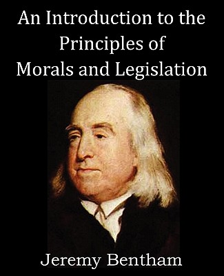 An Introduction to the Principles of Morals and Legislation, Bentham, Jeremy