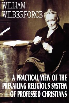 A Practical View of the Prevailing Religious System, Wilberforce, William
