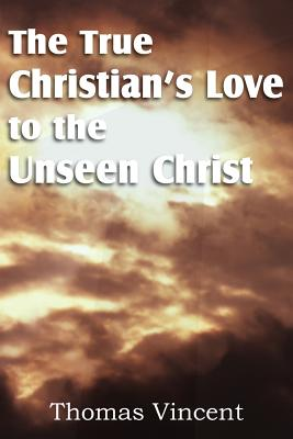 The True Christian's Love to the Unseen Christ, Vincent, Thomas