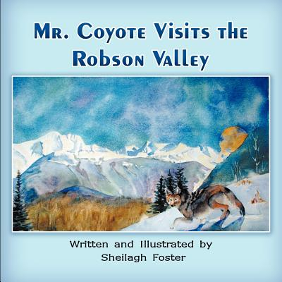 Mr. Coyote Visits the Robson Valley, Foster, Sheilagh