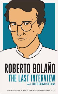 Image for Roberto Bolano: The Last Interview: And Other Conversations (The Last Interview Series)