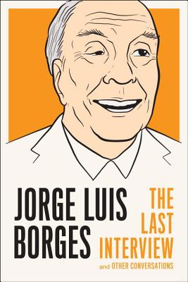 Jorge Luis Borges: The Last Interview: and Other Conversations (The Last Interview Series), Jorge Luis Borges