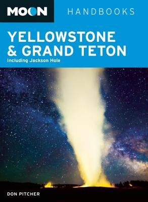 MOON HANDBOOKS YELLOWSTONE & GRAND TETON, DON PITCHER