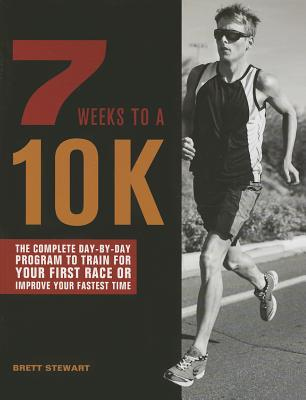 7 Weeks to a 10K: The Complete Day-by-Day Program to Train for Your First Race or Improve Your Fastest Time, Stewart, Brett