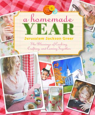 Image for A Homemade Year: The Blessings of Cooking, Crafting, and Coming Together