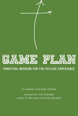 Game Plan: Practical Wisdom for the College Experience, Nic Gibson, Syler Thomas