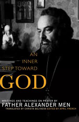 An Inner Step Toward God: Writings and Teachings on Prayer by Father Alexander Men, Father Alexander Men