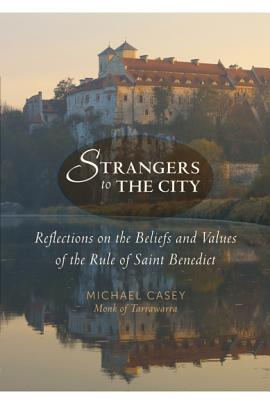 Image for Strangers to the City: Reflections on the Beliefs and Values of the Rule of Saint Benedict (Voices from the Monastery)