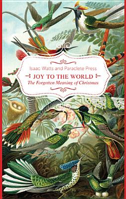 Joy to the World!: The Forgotten Meaning of Christmas, Paraclete Press, Isaac Watts