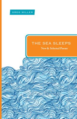 The Sea Sleeps: New and Selected Poems (Paraclete Poetry), Greg Miller