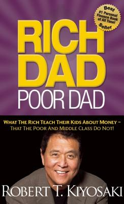 Rich Dad Poor Dad: What The Rich Teach Their Kids About Money That the Poor and Middle Class Do Not!, Robert T. Kiyosaki