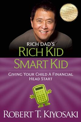 Rich Kid Smart Kid: Giving Your Child a Financial Head Start (Rich Dad's (Paperback)), Kiyosaki, Robert T.