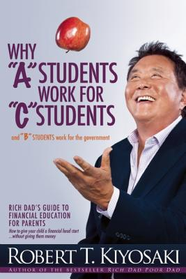 Awaken Your Child's Financial Genius: Why A Students Work for C Students and Why B Students Work for the Government, Robert T. Kiyosaki