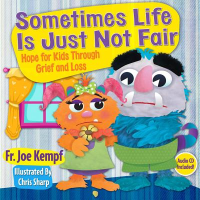 Sometimes Life is Just not Fair: Hope for Kids through Grief and Loss, Kempf, Joe
