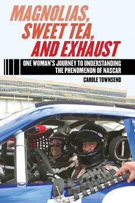 MAGNOLIAS, SWEET TEA AND EXHAUST: ONE WOMAN'S JOURNEY TO UNDERSTANDING THE PHENOMENON OF NASCAR, TOWNSEND, CAROLE
