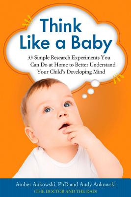 Image for Think Like a Baby: 33 Simple Research Experiments You Can Do at Home to Better Understand Your Child's Developing Mind