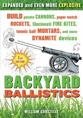 Backyard Ballistics: Build Potato Cannons, Paper Match Rockets, Cincinnati Fire Kites, Tennis Ball Mortars, and More Dynamite Devices, Gurstelle, William