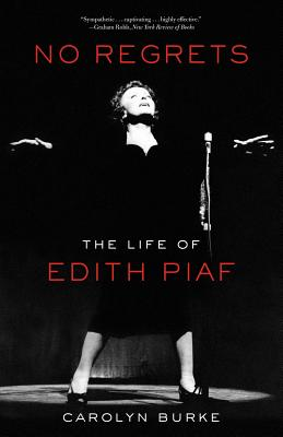 No Regrets: The Life of Edith Piaf, Carolyn Burke