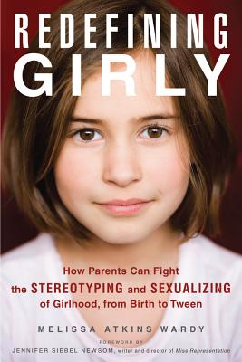 Image for Redefining Girly How Parents Can Fight the Stereotyping and Sexualizing of Girlhood, from Birth to Tween