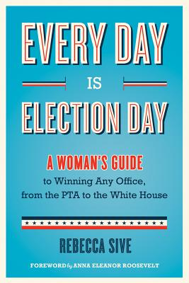 Image for Every Day Is Election Day: A Woman's Guide to Winning Any Office, from the PTA t