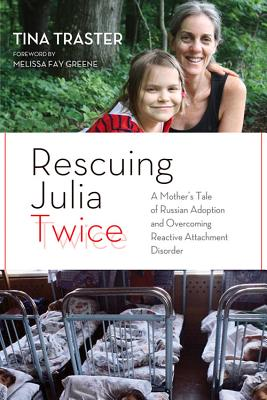 Image for Rescuing Julia Twice: A Mother's Tale of Russian Adoption and Overcoming Reactive Attachment Disorder