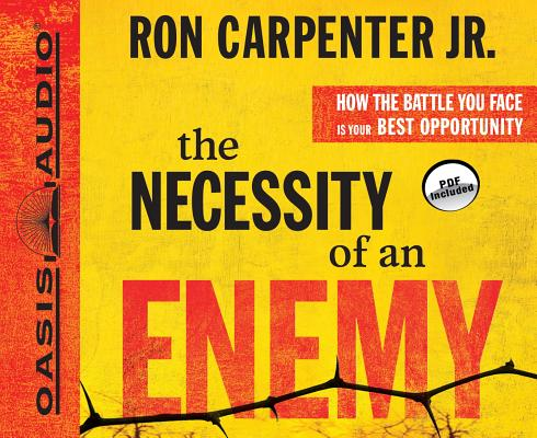 Image for The Necessity of an Enemy: How the Battle You Face Is Your Best Opportunity