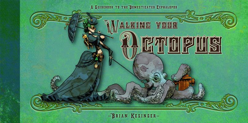 Image for WALKING YOUR OCTOPUS: A GUIDEBOOK TO THE DOMESTICATED CEPHALOPOD (signed)