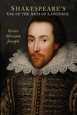 Shakespeare's Use of the Arts of Language, Sister Miriam Joseph