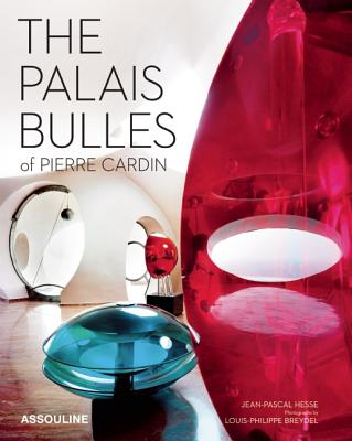 Le Palais Bulles: The Architectural Folly of Pierre Cardin (Classics), Hesse, Jean-Pascal