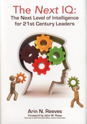 The Next IQ: The Next Level of Intelligence for 21st Century Leaders, Reeves, Arin N.