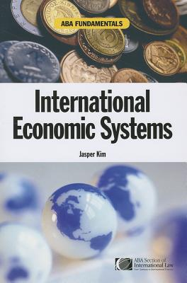 ABA Fundamentals: International Economic Systems (A Documentary History of Modern Europe Series), Jasper Kim (Author)