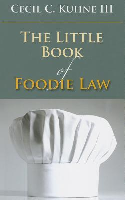 The Little Book of Foodie Law (Little Books), Cecil C., III Kuhne (Author)