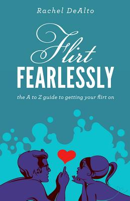 Image for Flirt Fearlessly: The A to Z Guide to Getting Your Flirt On