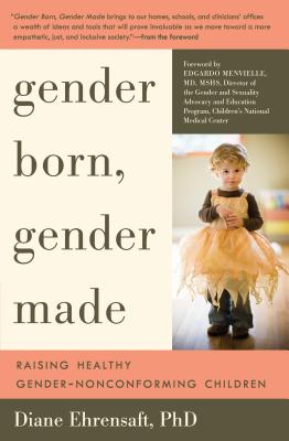 Image for Gender Born, Gender Made: Raising Healthy Gender-Nonconforming Children