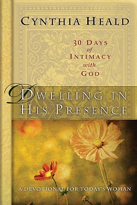Dwelling in His Presence / 30 Days of Intimacy with God: A Devotional for Today's Woman (NavPress Devotional Readers), Cynthia Heald