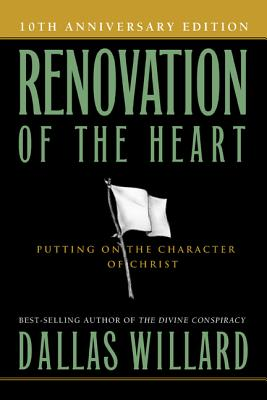 Renovation of the Heart: Putting On the Character of Christ, Willard, Dallas