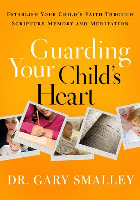 Image for Guarding Your Child's Heart: Establish Your Child's Faith Through Scripture Memory and Meditation