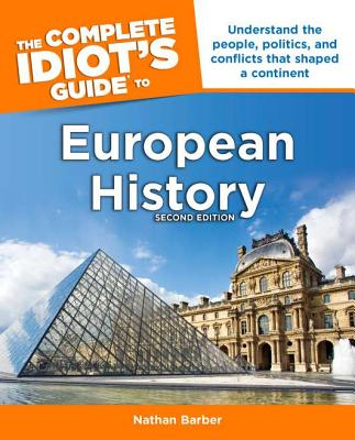 Image for The Complete Idiot's Guide to European History, 2nd Edition: Understand the People, Politics, and Conflicts That Shaped a Continent