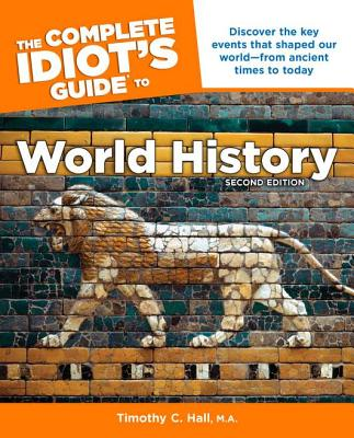 Image for The Complete Idiot's Guide to World History, 2nd Edition: Discover the Key Events That Shaped Our World from Ancient Times to Today (Complete Idiot's Guides (Lifestyle Paperback))