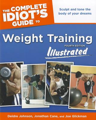 Image for COMPLETE IDIOT'S GUIDE TO WEIGHT TRAINING FOURTH EDITION ILLUSTRATED