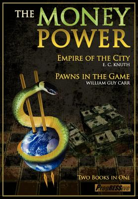 The Money Power: Pawns in the Game and Empire of the City - Two Books in One, Carr, William Guy; Knuth, Edwin C