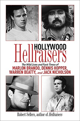 Hollywood Hellraisers: The Wild Lives and Fast Times of Marlon Brando, Dennis Hopper, Warren Beatty, and Jack Nicholson, Sellers, Robert