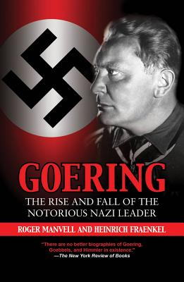 Goering: The Rise and Fall of the Notorious Nazi Leader, MANVELL, Roger; FRAENKEL, Heinrich