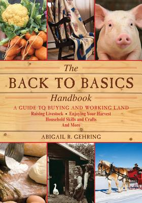 Image for The Back to Basics Handbook: A Guide to Buying and Working Land, Raising Livestock, Enjoying Your Harvest, Household Skills and Crafts, and More (Back to Basics Guides)
